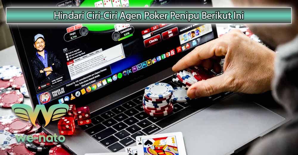 Hindari Ciri-Ciri Agen Poker Penipu Berikut Ini